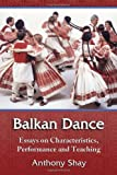 img - for Balkan Dance: Essays on Characteristics, Performance and Teaching book / textbook / text book
