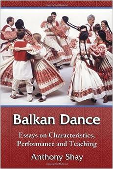 Balkan Dance: Essays on Characteristics, Performance and Teaching