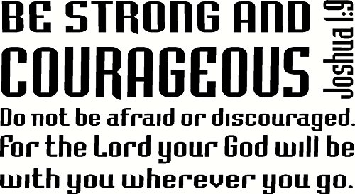 Joshua 1:9 (CV Option 4) Wall Art, Be Strong and Courageous Do Not Be Afraid Do Not Be Discouraged for the Lord Your God Will Be with You Wherever You Go, Creation Vinyls, Decal Scripture (Art Courageous)