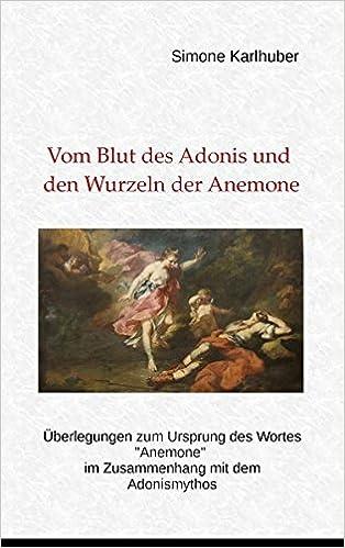 Vom Blut des Adonis und den Wurzeln der Anemone: Überlegungen zum ...