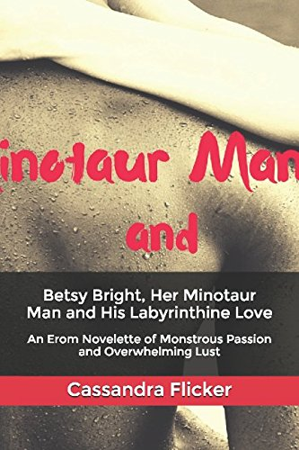 Betsy Bright, Her Minotaur Man and His Labyrinthine Love: An Erom Novelette of Monstrous Passion and Overwhelming Lust (Minotaur Meat)