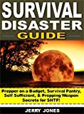 Survival Disaster Guide: Prepper on a Budget, Survival Pantry,  Self Sufficient, & Prepping Weapon Secrets for SHTF!
