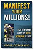 Manifest Your Millions!: A Lottery Winner Shares his Law of Attraction Secrets