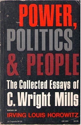 Power, Politics, and People: The Collected Essays of C. Wright Mills (Galaxy Books) (C Wright Mills And The Power Elite)