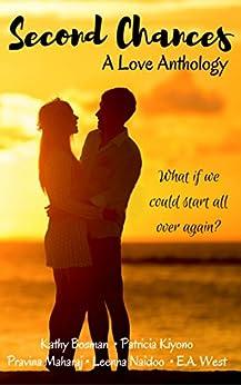 Second Chances: A Love Anthology by [Kiyono, Patricia, Naidoo, Leenna, Maharaj, Pravina, West, E.A., Bosman, Kathy]