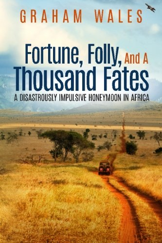 Fortune, Folly, and a Thousand Fates: A Disastrously Impulsive Honeymoon in Africa