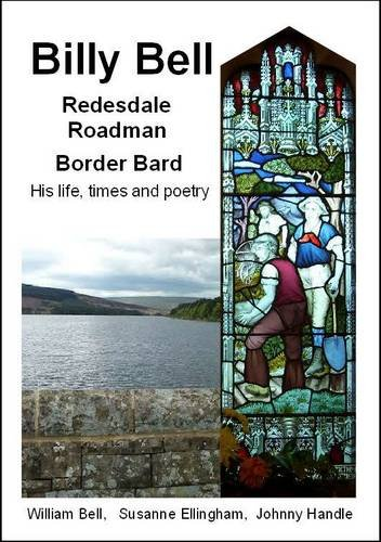 Billy Bell, Redesdale Roadman, Border Bard: His Life, Times and Poetry