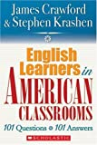 English Language Learners in American Classrooms: 101 Questions, 101 Answers, James Crawford, Stephen Krashen, 0545005191