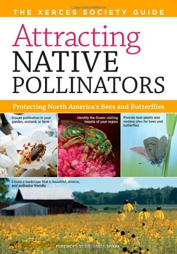 Attracting Native Pollinators: The Xerces Society Guide to Conserving North American Bees and Butterflies and Their Habitat [Paperback]