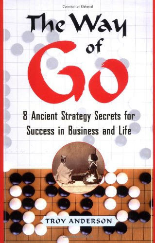 The Way of Go: 8 Ancient Strategy Secrets for Success in Business and Life