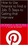 How to Use Pinterest to Find a Job: 5 Steps to Getting that Interview