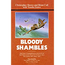 Bloody Shambles: First Comprehensive Account of Air Operations Over South-East Asia, December 1941-April 1942