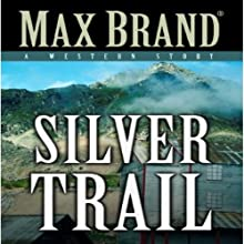 Silver Trail: A Western Story Audiobook by Max Brand Narrated by Joe Geoffrey