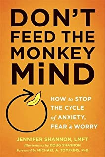 Book Cover: Don't Feed the Monkey Mind: How to Stop the Cycle of Anxiety, Fear, and Worry