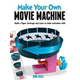 Make Your Own Movie Machine: Build a Paper Zoetrope and Learn to Make Animation Cells