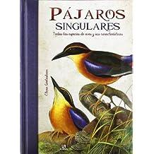 Pájaros singulares / Unique birds: Todas las especies de aves y sus caracteristicas / All Species of Birds and Their Characteristics (Spanish Edition)