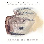 Alpha at Home: Brothers of the Heart, Book 1 | DJ Bryce