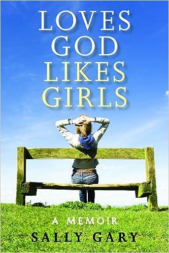 Loves God Likes Girls: A Memior