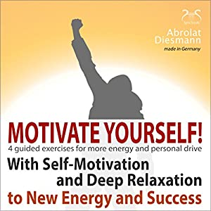 Motivate Yourself! With Self-Motivating Exercises and Deep Relaxation to New Energy and Success Audiobook