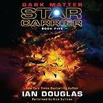 Dark Matter: Star Carrier, Book Five | Ian Douglas