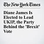 Diane James Is Elected to Lead UKIP, the Party Behind the 'Brexit' Vote | Dan Bilefsky