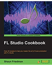 FL Studio Cookbook: Over 40 recipes to help you master the art of music production with FL Studio