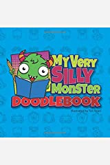 My Very Silly Monster Doodlebook: My Very Silly Monster themed sketchbook for Very Silly Artist to doodle, draw, and create! Paperback
