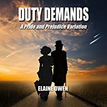 Duty Demands: A Pride and Prejudice Variation Audiobook by Elaine Owen Narrated by Siobhan Waring