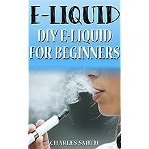 E-Liquid: How to make your own E-Liquid for your E-Cigarette (e-liquid, e-cigarette, e-cigarettes, vapor, vaporing)