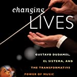 Changing Lives: Gustavo Dudamel, El Sistema, and the Transformative Power of Music | Tricia Tunstall