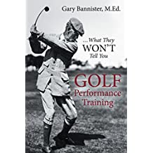 Golf Performance Training: What They Wont Tell You