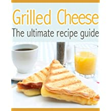 Grilled Cheese :The Ultimate Recipe Guide - Delicious & Best Selling Recipes