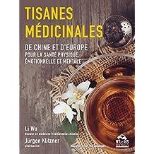 Tisanes médicinales: De Chine et d'Europe pour la santé physique, émotionnelle et mentale (Nouvelles Pistes Thérapeutiques) (French Edition)
