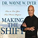 Making the Shift: How to Live Your True Divine Purpose Speech by Wayne W. Dyer Narrated by Wayne W. Dyer