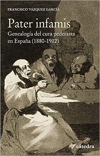 Pater infamis: Genealogía del cura pederastaen España 1880-1912 Historia. Serie menor: Amazon.es: Vázquez, Francisco: Libros