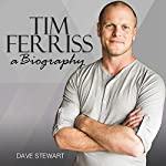 Tim Ferriss: A Biography | Dave Stewart