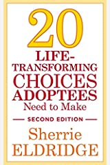20 Life-Transforming Choices Adoptees Need to Make, Second Edition Kindle Edition
