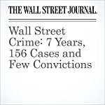 Wall Street Crime: 7 Years, 156 Cases and Few Convictions | Jean Eaglesham,Anupreeta Das