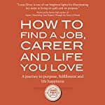 How to Find a Job, Career and Life You Love (2nd Edition): A Journey to Purpose, Fulfillment and Life Happiness | Louis Efron