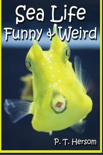 Sea Life Funny & Weird Marine Animals: Learn with Amazing Photos and Facts About Ocean Marine Sea Animals. [Hersom, P. T.] (Tapa Blanda)