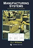 Manufacturing Systems : An Introduction to the Technologies, Williams, D. J., 0412384809