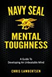 img - for Navy SEAL Mental Toughness: A Guide To Developing An Unbeatable Mind book / textbook / text book