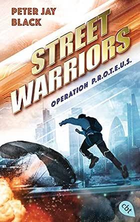 Street Warriors - Operation P.R.O.T.E.U.S. (Die Street Warriors ...