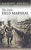 The Little Field Marshal, Richard Holmes, 0297846140