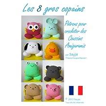 Les 8 gros copains : Patrons pour crocheter des Coussins Amigurumis (Patrons Faciles d'Amigurumis au Crochet t. 11) (French Edition)