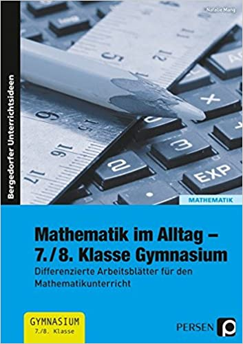 Mathematik im Alltag - 7./8. Klasse Gymnasium: Differenzierte ...