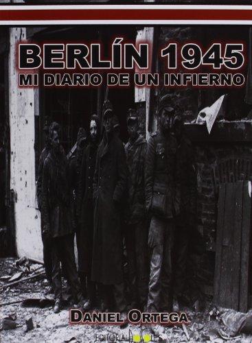 Descargar Libro Berlín 1945. Mi Diario De Un Infierno Daniel Ortega