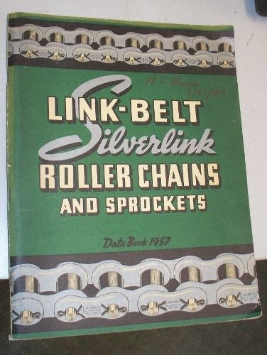 - Link-Belt Silverlink Roller Chains and Sprockets : A Complete Data Book on Chains and Sprockets for Drives and Conveyors : Book No. 1957-A