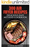 300 AIR FRYER RECIPES: DELICIOUS EASY METHOD COOKBOOK (Simple and Easy AIR FRYER RECIPES and COOKBOOK)