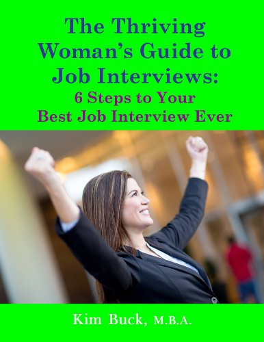 The Thriving Woman's Guide to Job Interviews: 6 Steps to Your Best Job Interview Ever